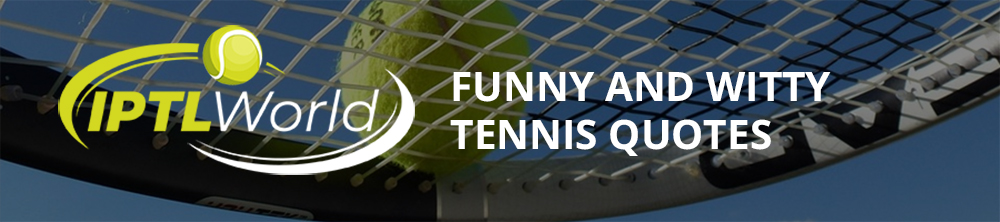 Funny and Witty Tennis Quotes