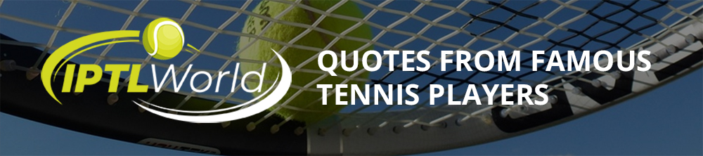 Quotes from Famous Tennis Players
