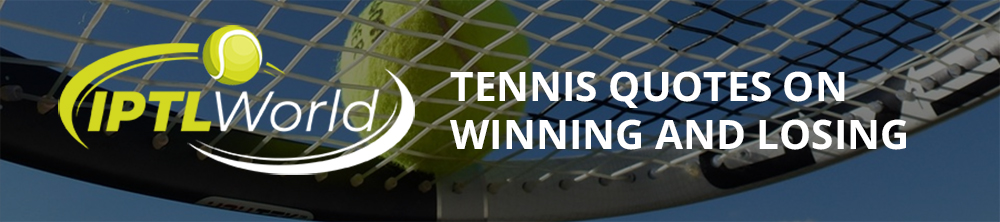 Tennis Quotes On Winning And Losing